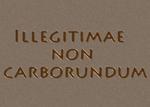 Illegitimae Non Carborundum