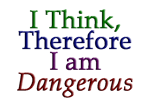 I Think, Therefore I am Dangerous